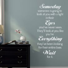 Someday Someone is going to look at you with a light in their eyes  ~ Wall sticker / decals